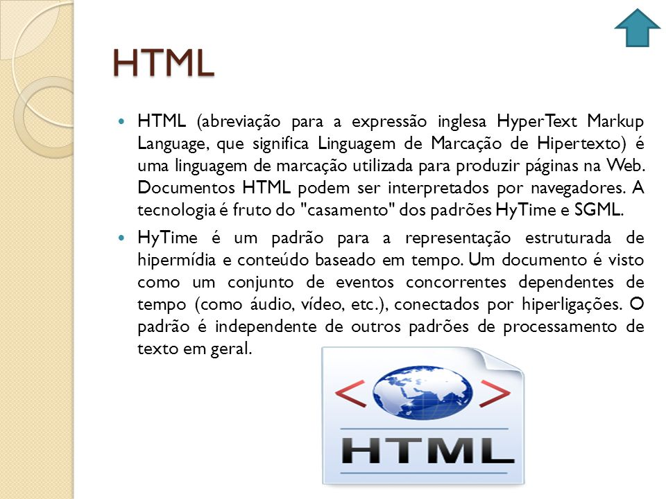 HTML HTML (abreviação para a expressão inglesa HyperText Markup Language, que significa Linguagem de Marcação de Hipertexto) é uma linguagem de marcaç