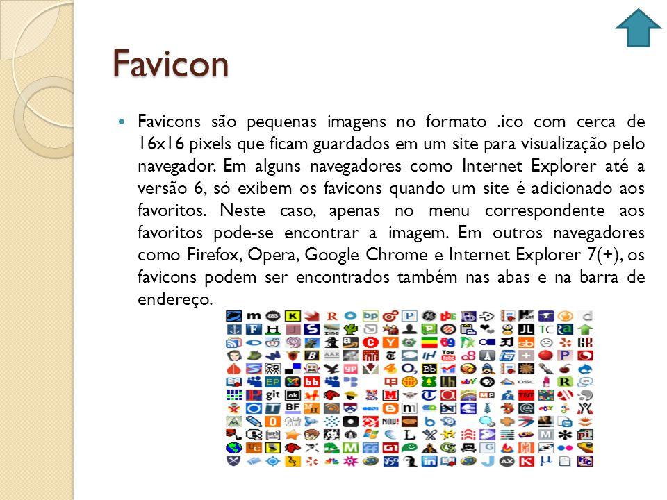 Favicon Favicons são pequenas imagens no formato.ico com cerca de 16x16 pixels que ficam guardados em um site para visualização pelo navegador. Em alg