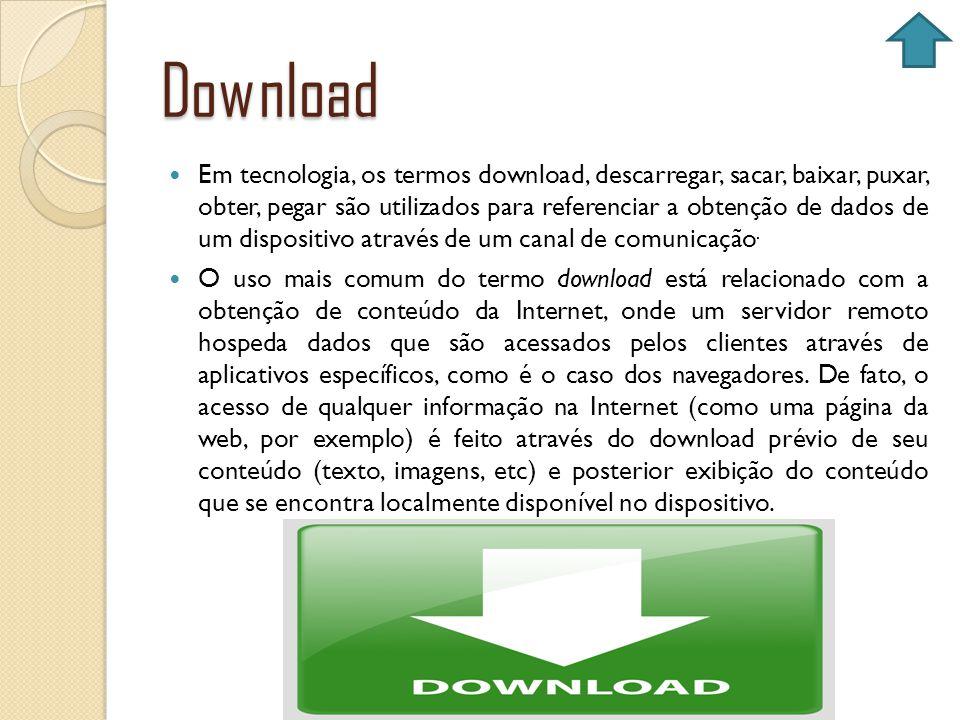 Download Em tecnologia, os termos download, descarregar, sacar, baixar, puxar, obter, pegar são utilizados para referenciar a obtenção de dados de um