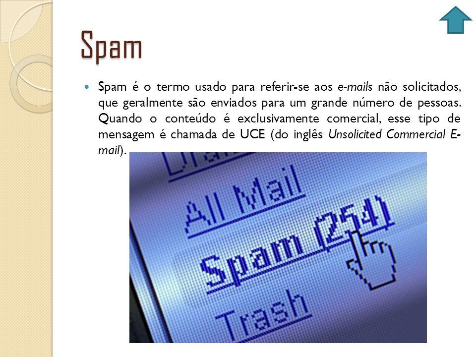 Spam Spam é o termo usado para referir-se aos e-mails não solicitados, que geralmente são enviados para um grande número de pessoas. Quando o conteúdo