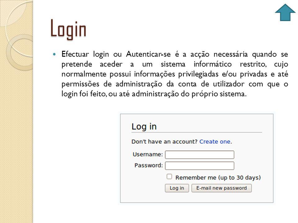 Login Efectuar login ou Autenticar-se é a acção necessária quando se pretende aceder a um sistema informático restrito, cujo normalmente possui inform