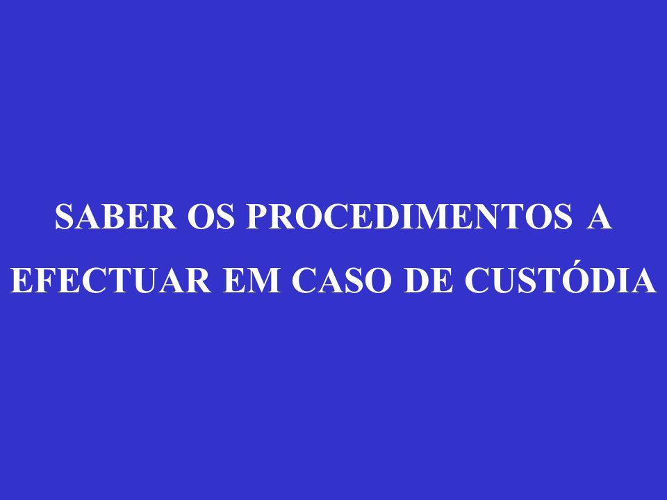 SABER OS PROCEDIMENTOS A EFECTUAR EM CASO DE CUSTÓDIA
