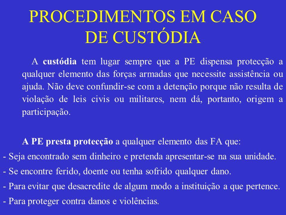 PROCEDIMENTOS EM CASO DE CUSTÓDIA A custódia tem lugar sempre que a PE dispensa protecção a qualquer elemento das forças armadas que necessite assistência ou ajuda.