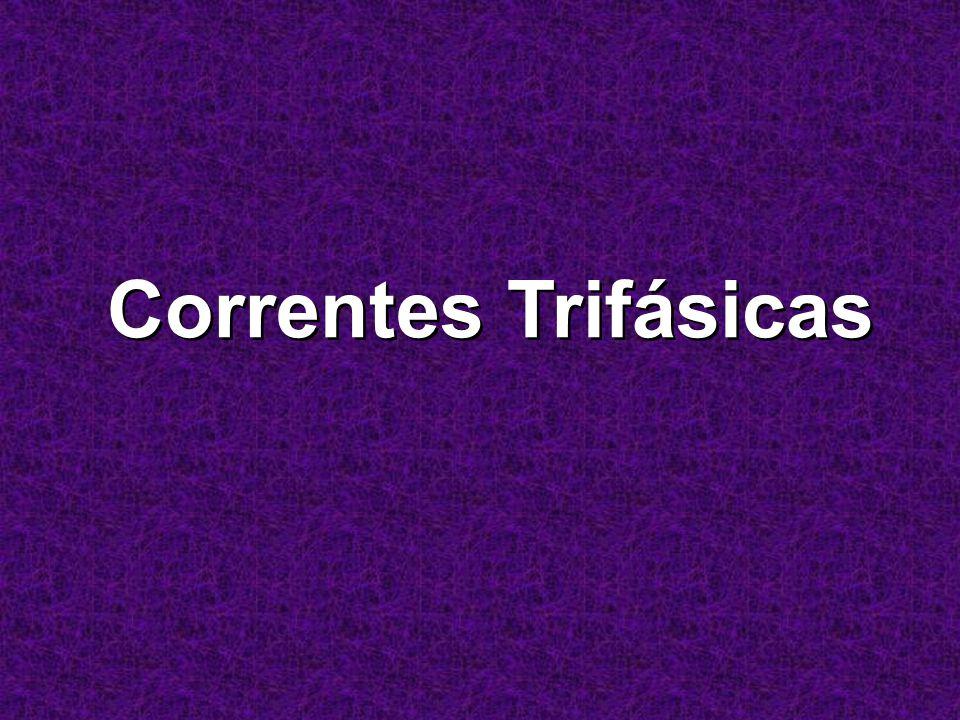 Correntes Trifásicas Correntes Trifásicas