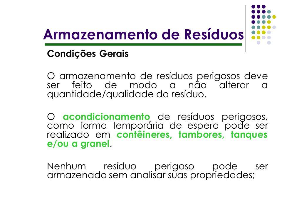 Armazenamento de Resíduos Condições Gerais O armazenamento de resíduos perigosos deve ser feito de modo a não alterar a quantidade/qualidade do resídu