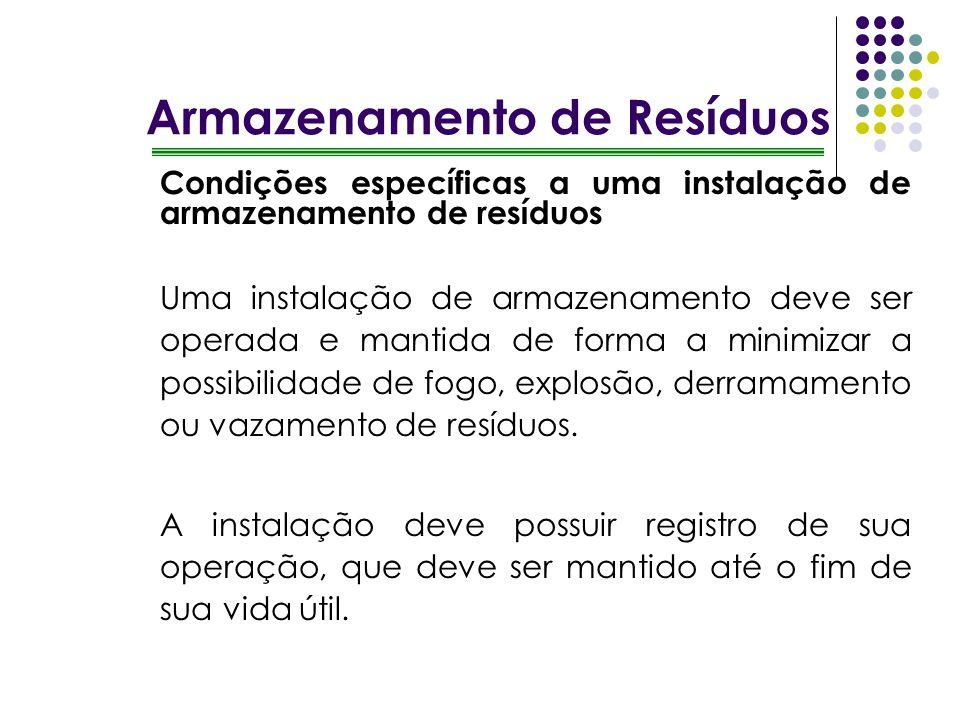 Armazenamento de Resíduos Condições específicas a uma instalação de armazenamento de resíduos Uma instalação de armazenamento deve ser operada e manti