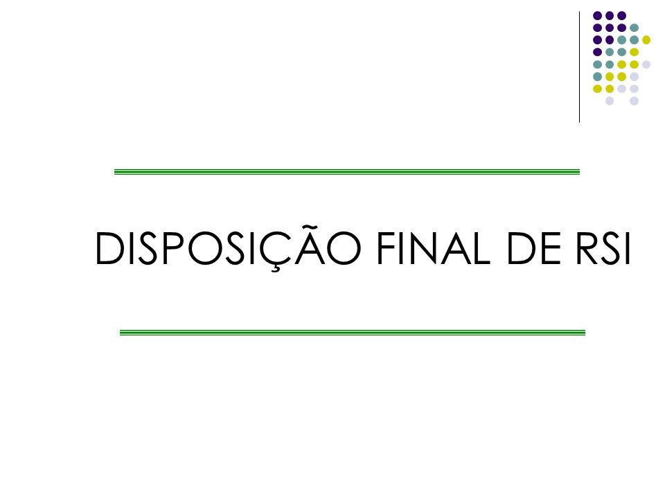 DISPOSIÇÃO FINAL DE RSI