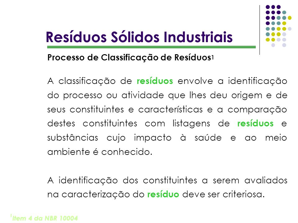 Resíduos Sólidos Industriais Processo de Classificação de Resíduos 1 A classificação de resíduos envolve a identificação do processo ou atividade que