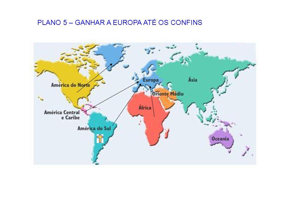 PLANO 5 – GANHAR A EUROPA ATÉ OS CONFINS