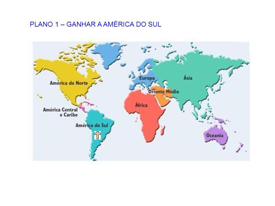 PLANO 1 – GANHAR A AMÉRICA DO SUL