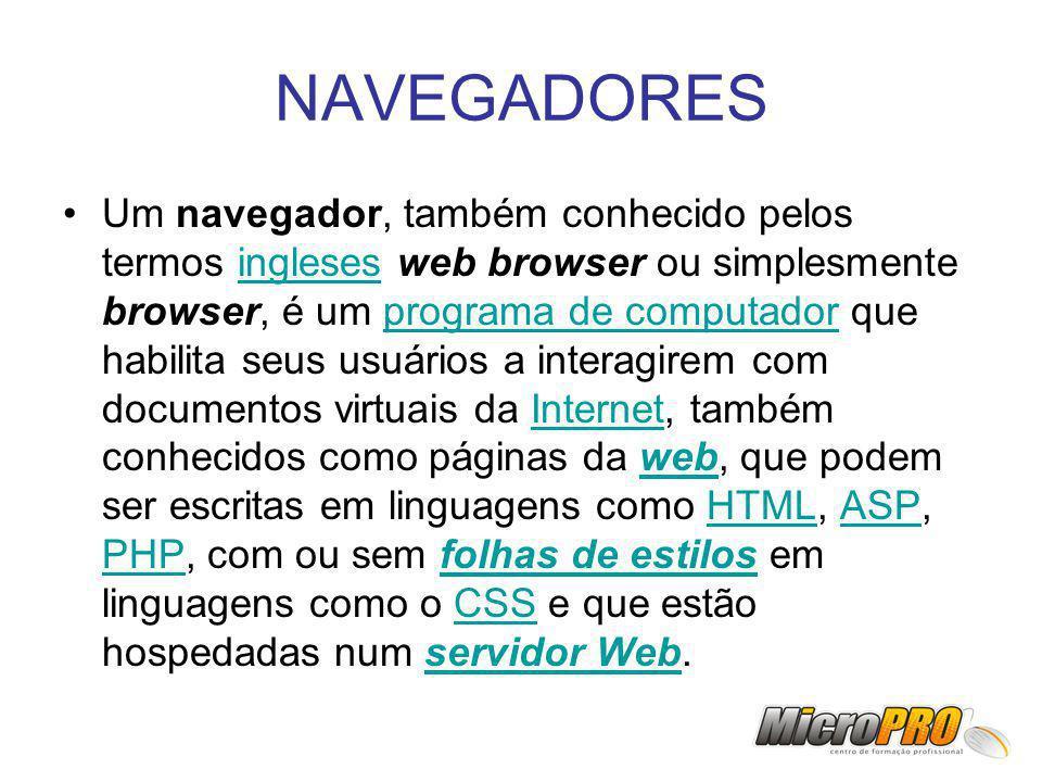 NAVEGADORES Um navegador, também conhecido pelos termos ingleses web browser ou simplesmente browser, é um programa de computador que habilita seus us