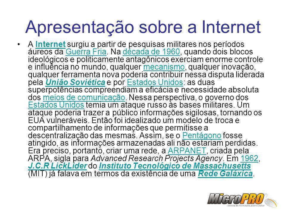 Apresentação sobre a Internet A Internet surgiu a partir de pesquisas militares nos períodos áureos da Guerra Fria. Na década de 1960, quando dois blo