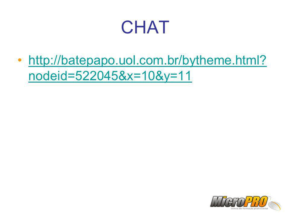 CHAT http://batepapo.uol.com.br/bytheme.html? nodeid=522045&x=10&y=11http://batepapo.uol.com.br/bytheme.html? nodeid=522045&x=10&y=11