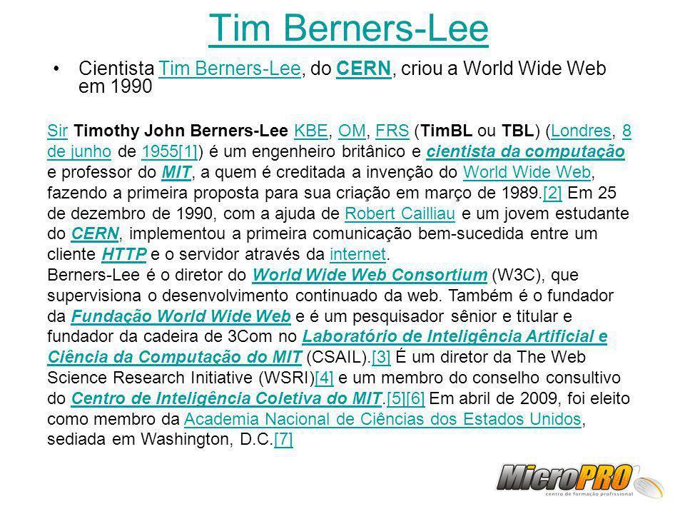 Tim Berners-Lee Cientista Tim Berners-Lee, do CERN, criou a World Wide Web em 1990Tim Berners-LeeCERN SirSir Timothy John Berners-Lee KBE, OM, FRS (Ti