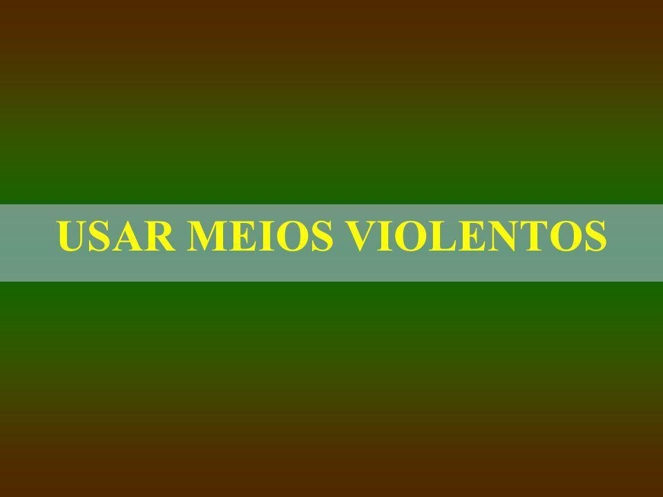 USAR MEIOS VIOLENTOS