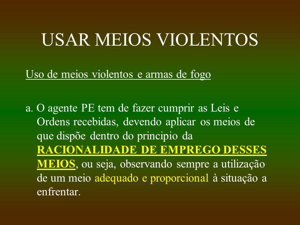 USAR MEIOS VIOLENTOS Uso de meios violentos e armas de fogo a.