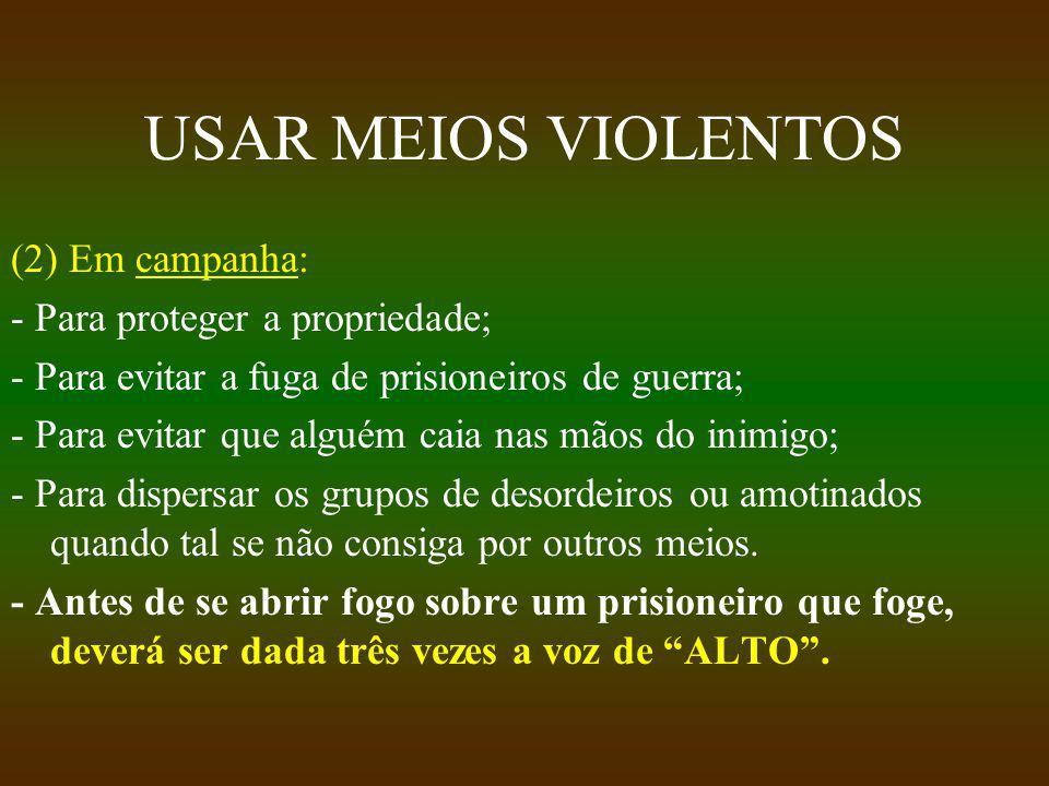 USAR MEIOS VIOLENTOS (2) Em campanha: - Para proteger a propriedade; - Para evitar a fuga de prisioneiros de guerra; - Para evitar que alguém caia nas