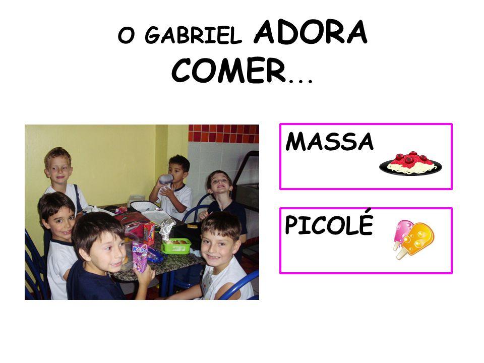 O GABRIEL ADORA COMER... MASSA PICOLÉ