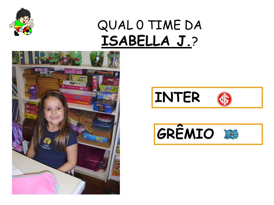 QUAL 0 TIME DA ISABELLA J. ? INTER GRÊMIO