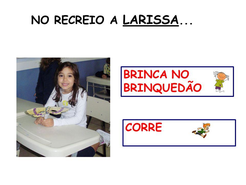 NO RECREIO A LARISSA... CORRE BRINCA NO BRINQUEDÃO