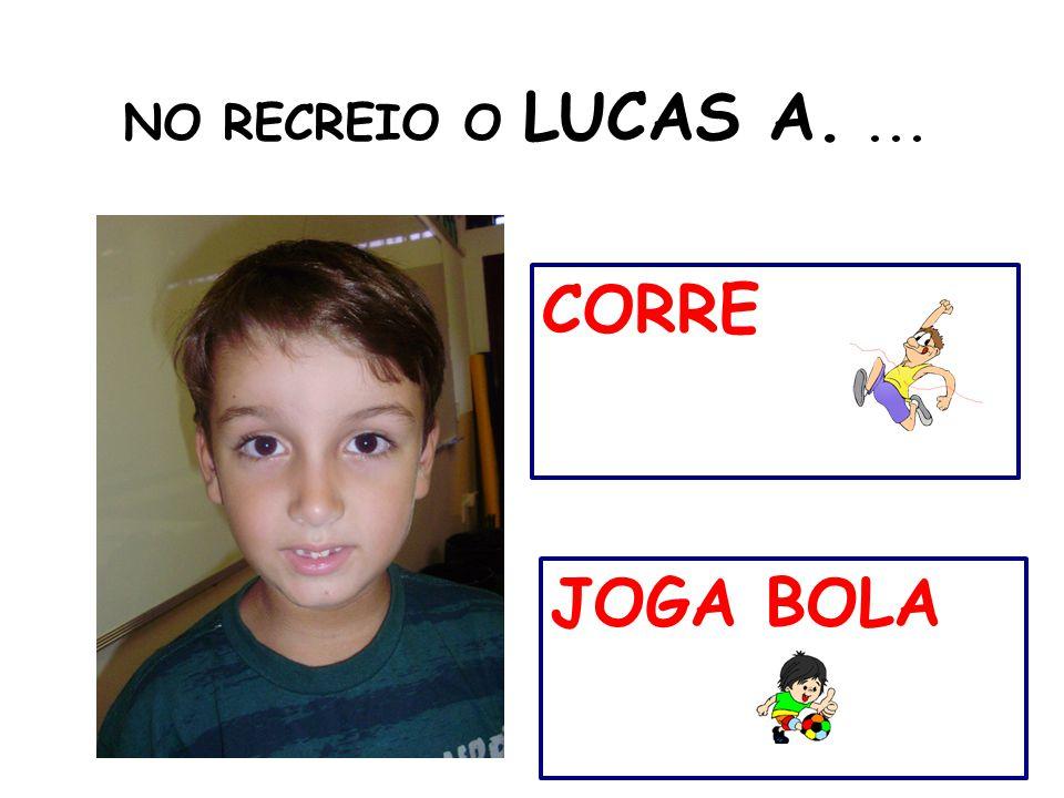 NO RECREIO O LUCAS A.... JOGA BOLA CORRE