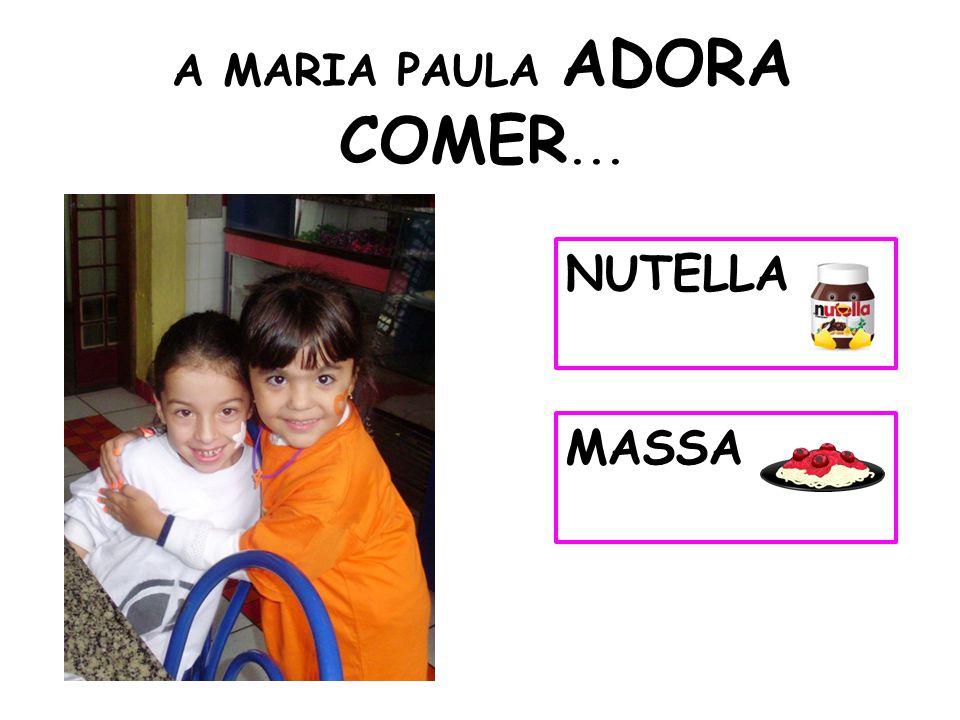 A MARIA PAULA ADORA COMER... NUTELLA MASSA