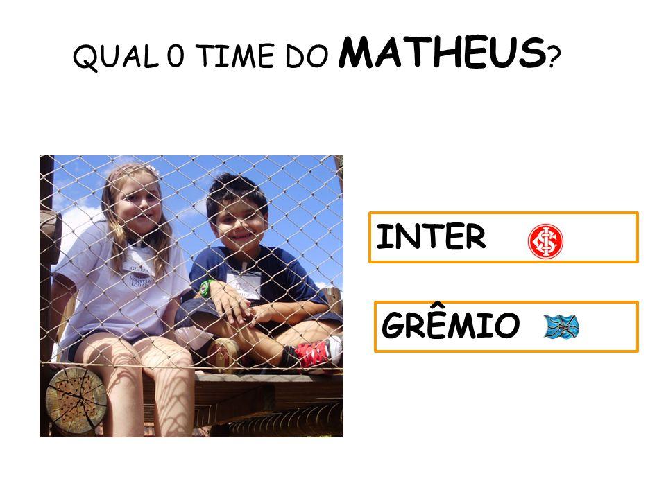 QUAL 0 TIME DO MATHEUS ? INTER GRÊMIO