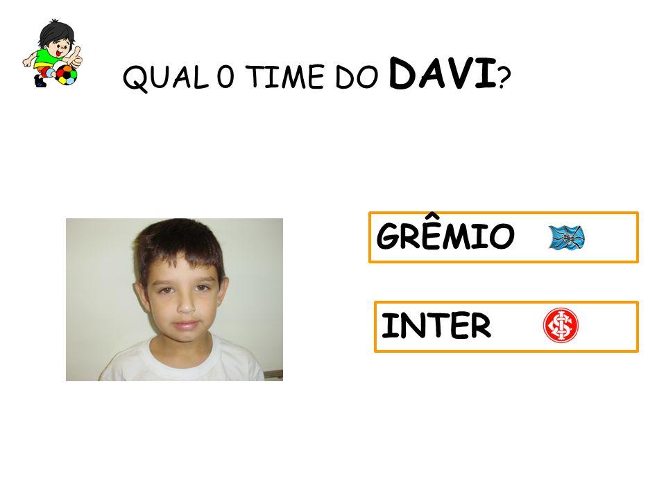 QUAL 0 TIME DO DAVI ? GRÊMIO INTER