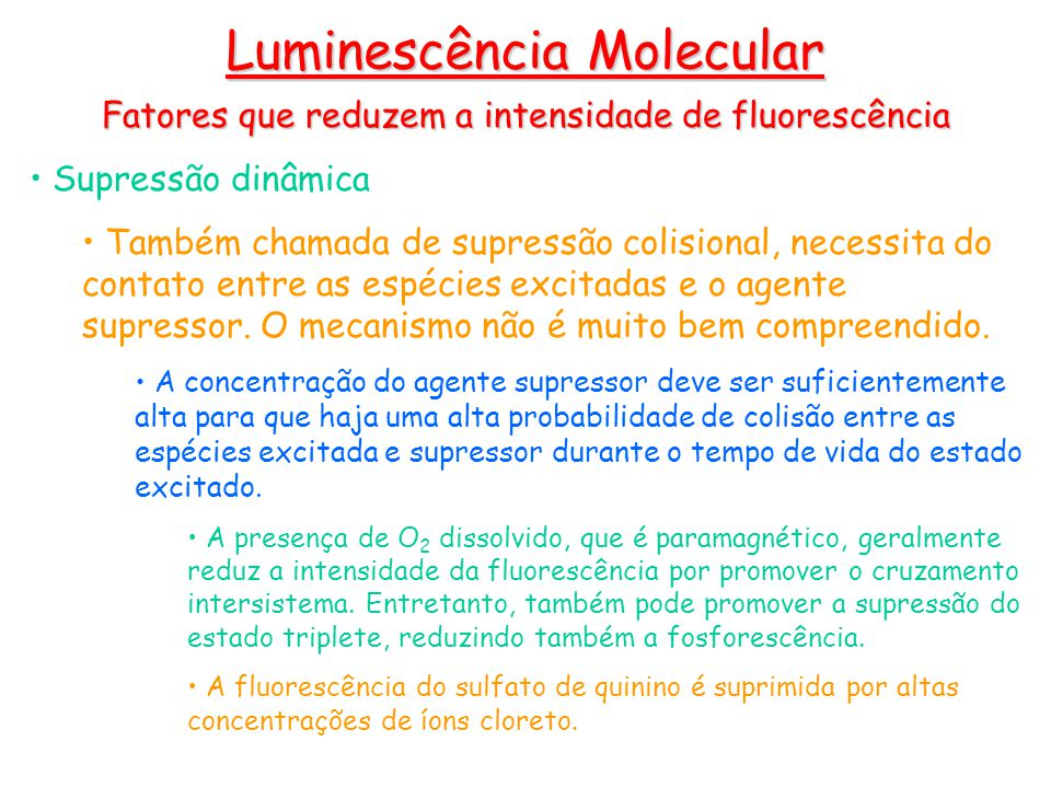 Luminescência Molecular Fatores que reduzem a intensidade de fluorescência Supressão dinâmica Também chamada de supressão colisional, necessita do contato entre as espécies excitadas e o agente supressor.