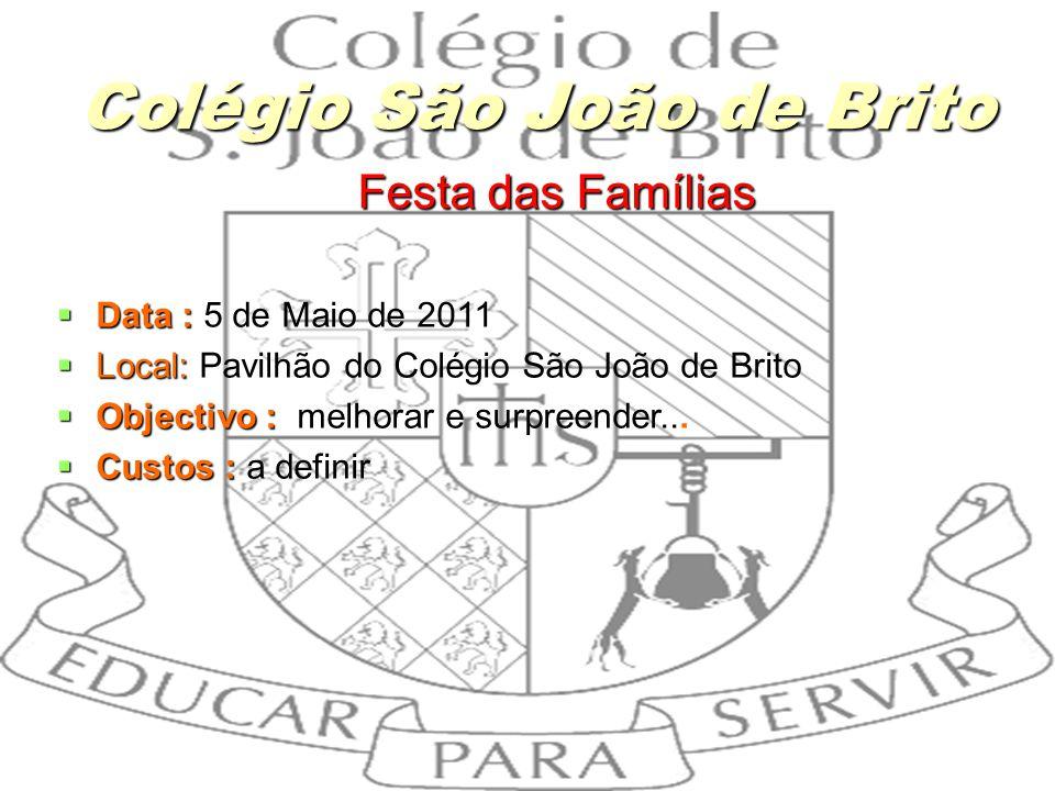 17 Festa das Famílias Festa das Famílias Data : Data : 5 de Maio de 2011 Local: Local: Pavilhão do Colégio São João de Brito Objectivo : Objectivo : m