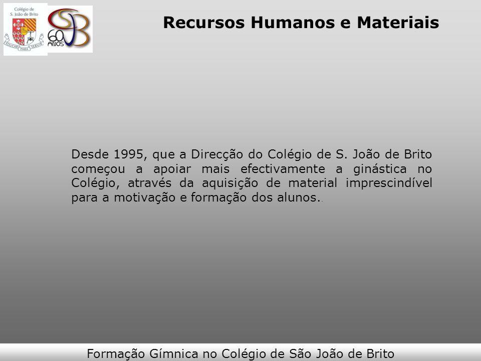 Recursos Humanos e Materiais Desde 1995, que a Direcção do Colégio de S. João de Brito começou a apoiar mais efectivamente a ginástica no Colégio, atr