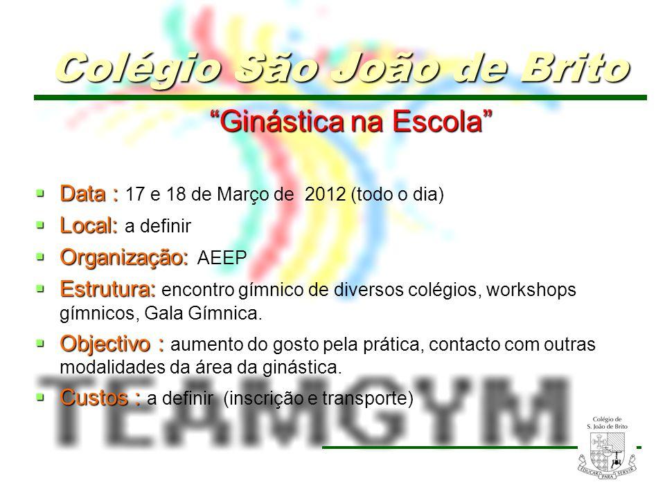 10 Ginástica na Escola Ginástica na Escola Data : Data : 17 e 18 de Março de 2012 (todo o dia) Local: Local: a definir Organização: Organização: AEEP