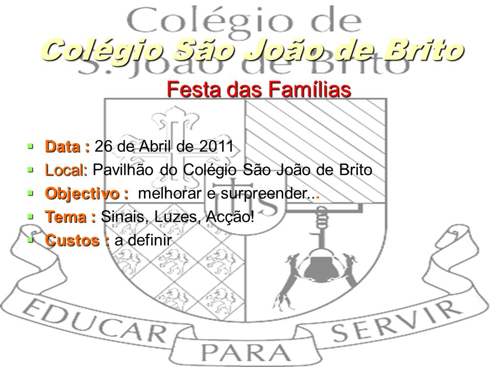 12 Festa das Famílias Festa das Famílias Data : Data : 26 de Abril de 2011 Local: Local: Pavilhão do Colégio São João de Brito Objectivo : Objectivo :