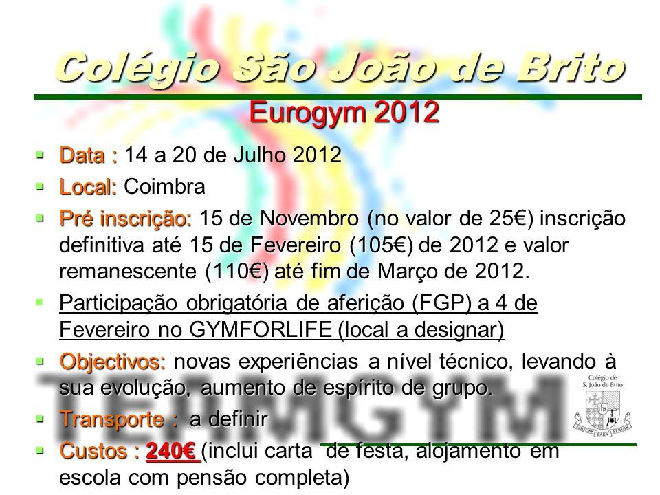 13 Eurogym 2012 Data : Data : 14 a 20 de Julho 2012 Local: Coimbra Local: Coimbra Pré inscrição: 15 de Novembro (no valor de 25) inscrição definitiva