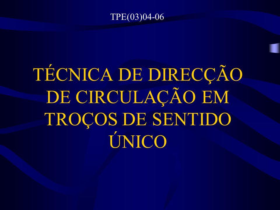 TÉCNICA DE DIRECÇÃO DE CIRCULAÇÃO EM TROÇOS DE SENTIDO ÚNICO TPE(03)04-06