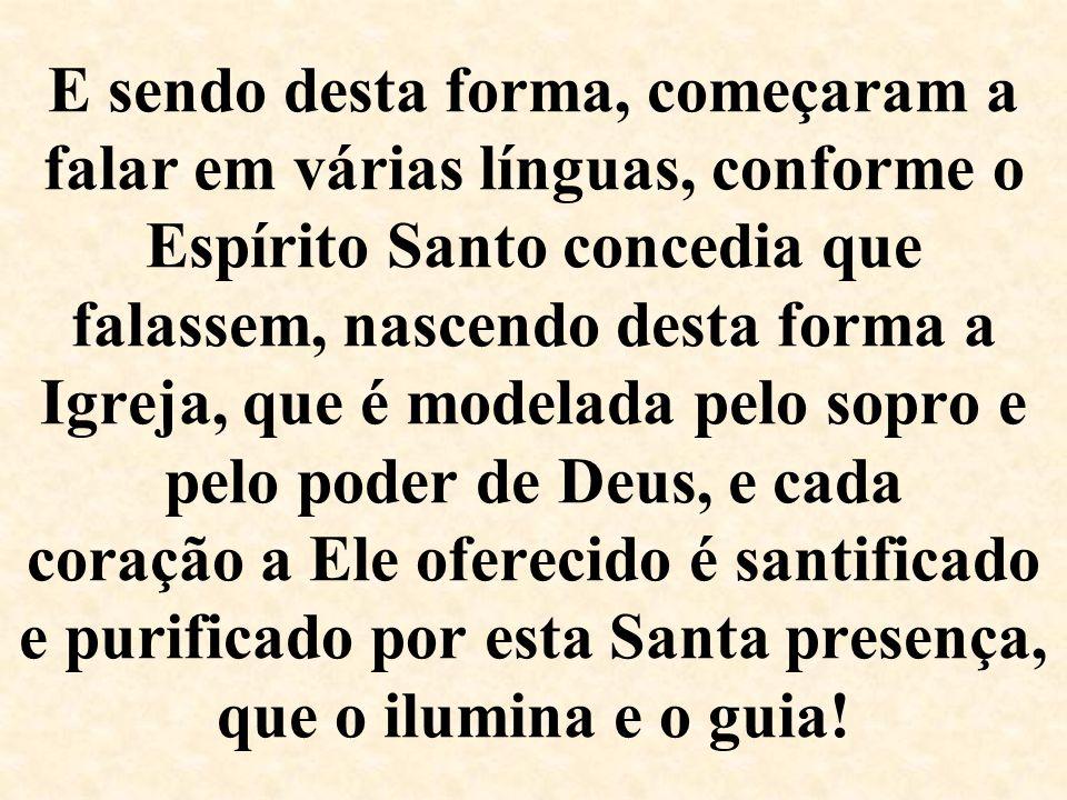 E sendo desta forma, começaram a falar em várias línguas, conforme o Espírito Santo concedia que falassem, nascendo desta forma a Igreja, que é modela