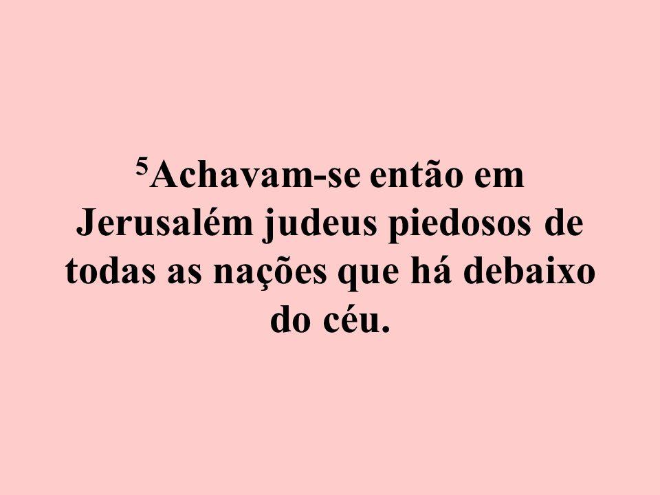 5 Achavam-se então em Jerusalém judeus piedosos de todas as nações que há debaixo do céu.