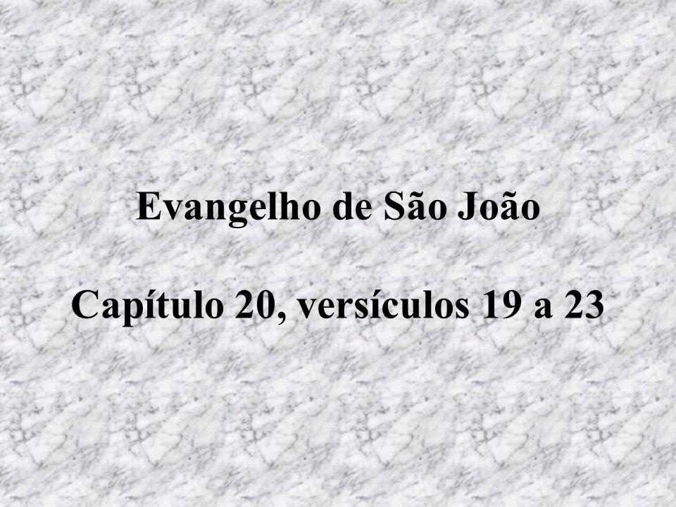 Evangelho de São João Capítulo 20, versículos 19 a 23