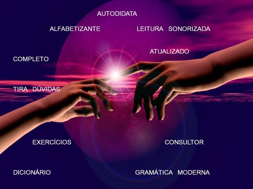 ALFABETO ALFABETIZAÇÃO PONTUAÇÃO GRAMÁTICA BÁSICA GRAMÁTICA AVANÇADA EXPRESSÕES POPULARES LEITURA INICIAL PONTUADA LEITURA ADIANTADA CONVERSAÇÕES CONSULTORES ABREVIAÇÕES SAUDAÇÕES DICIONÁRIO EXERCÍCIOS TABELAS VERBOS GUIAS