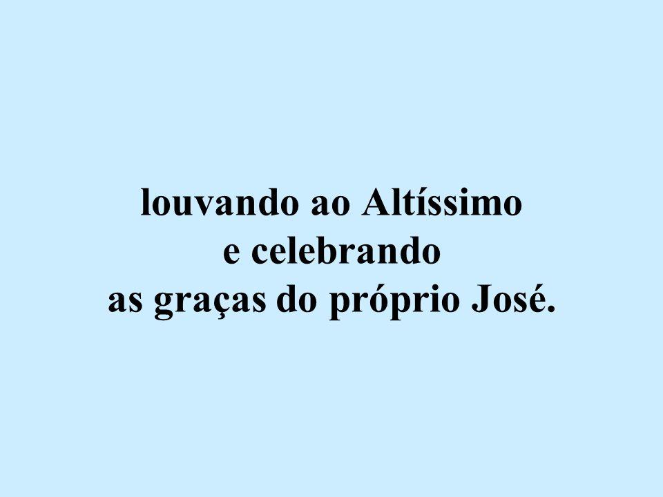 louvando ao Altíssimo e celebrando as graças do próprio José.