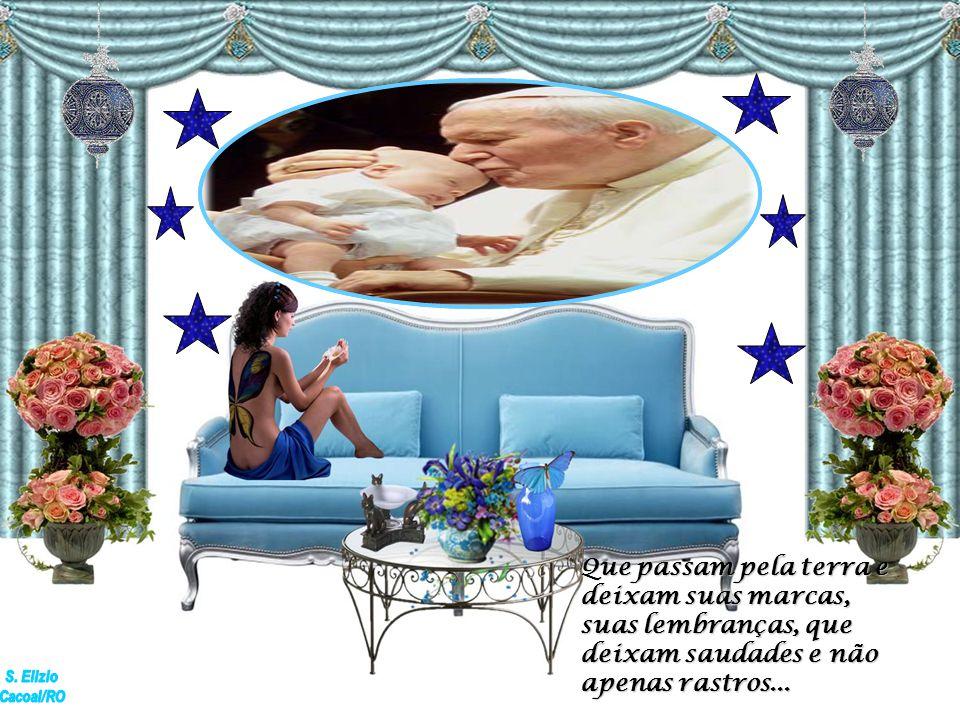 Prefiro acreditar em homens e mulheres que reverenciam a vida com a mesma intensidade de um grande amor...
