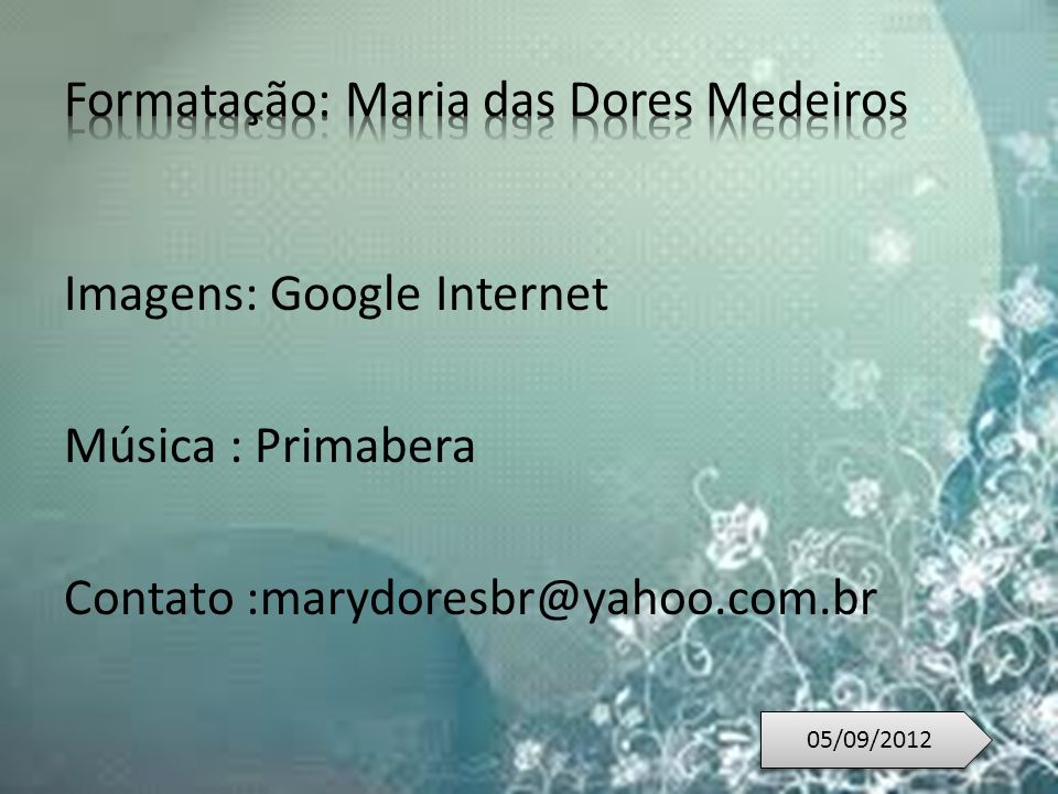 Imagens: Google Internet Música : Primabera Contato :marydoresbr@yahoo.com.br 05/09/2012