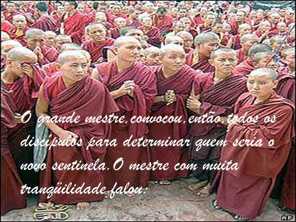Certo dia, num mosteiro zen-budista,com a morte do guardião,foi preciso encontrar um substituto.