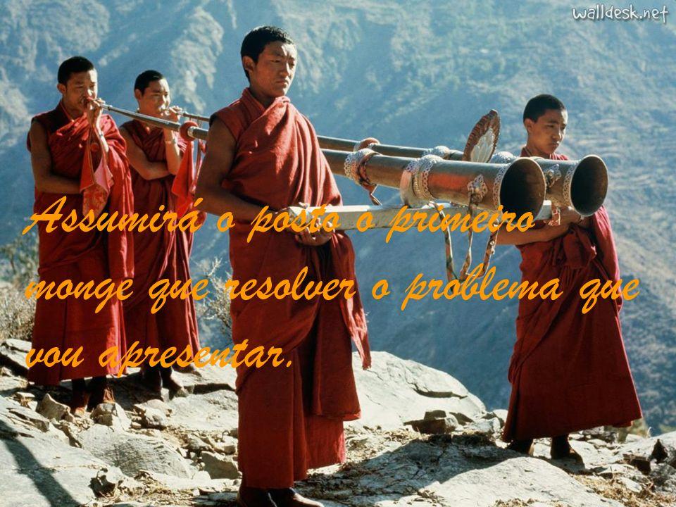 Assumirá o posto o primeiro monge que resolver o problema que vou apresentar.