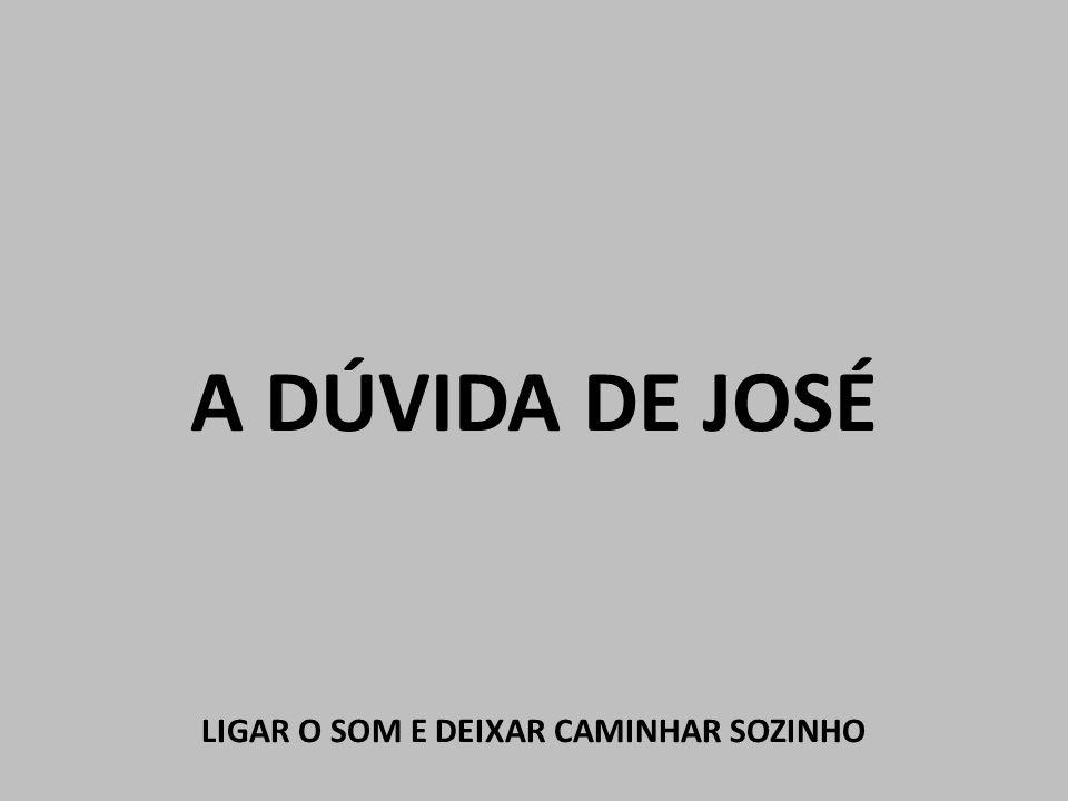 A DÚVIDA DE JOSÉ LIGAR O SOM E DEIXAR CAMINHAR SOZINHO