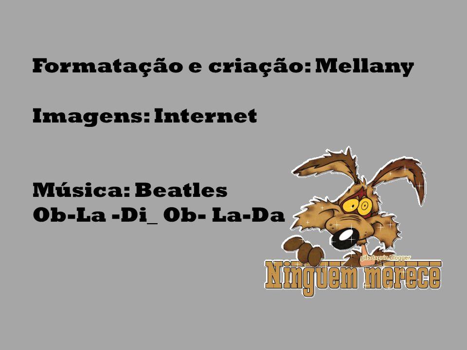 Formatação e criação: Mellany Imagens: Internet Música: Beatles Ob-La -Di_ Ob- La-Da