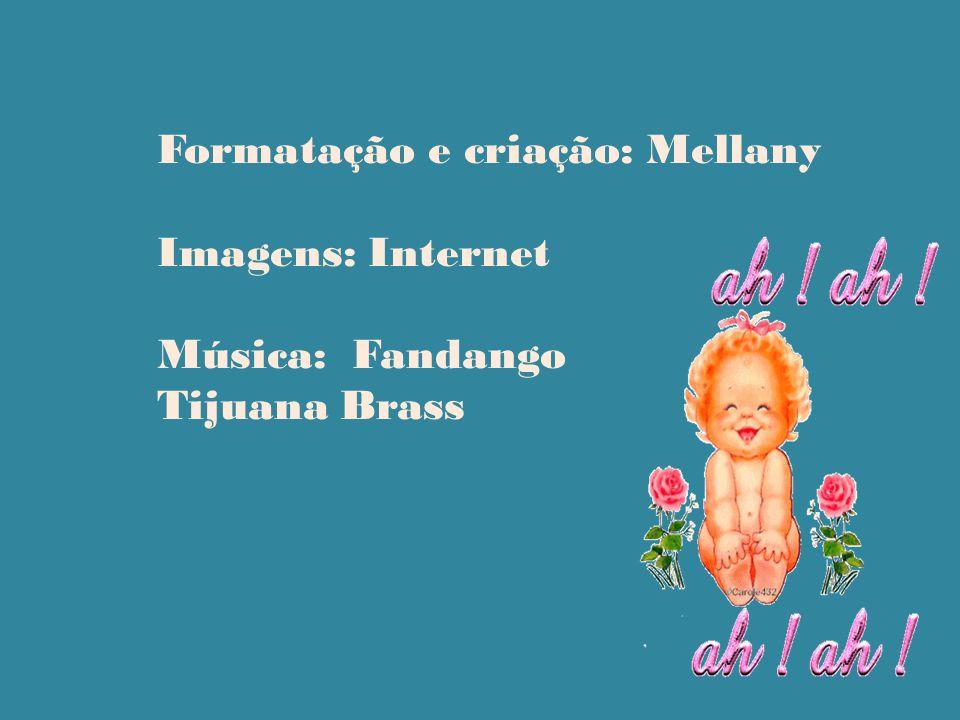 Formatação e criação: Mellany Imagens: Internet Música: Fandango Tijuana Brass
