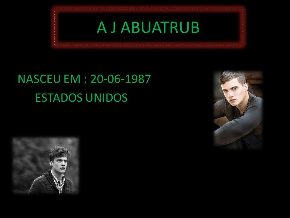 A J ABUATRUB NASCEU EM : 20-06-1987 ESTADOS UNIDOS