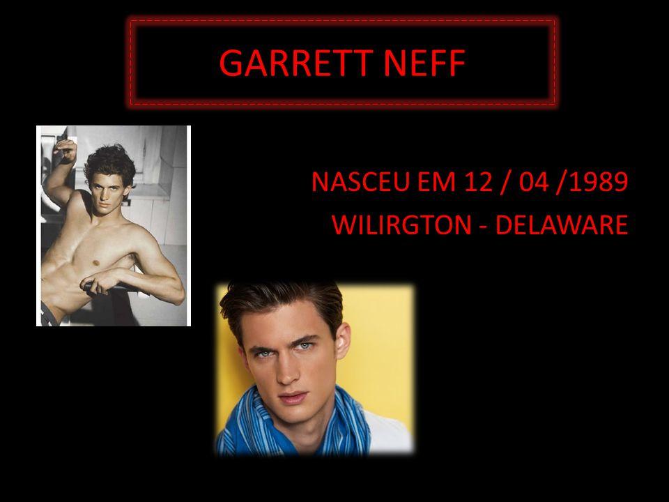 GARRETT NEFF NASCEU EM 12 / 04 /1989 WILIRGTON - DELAWARE