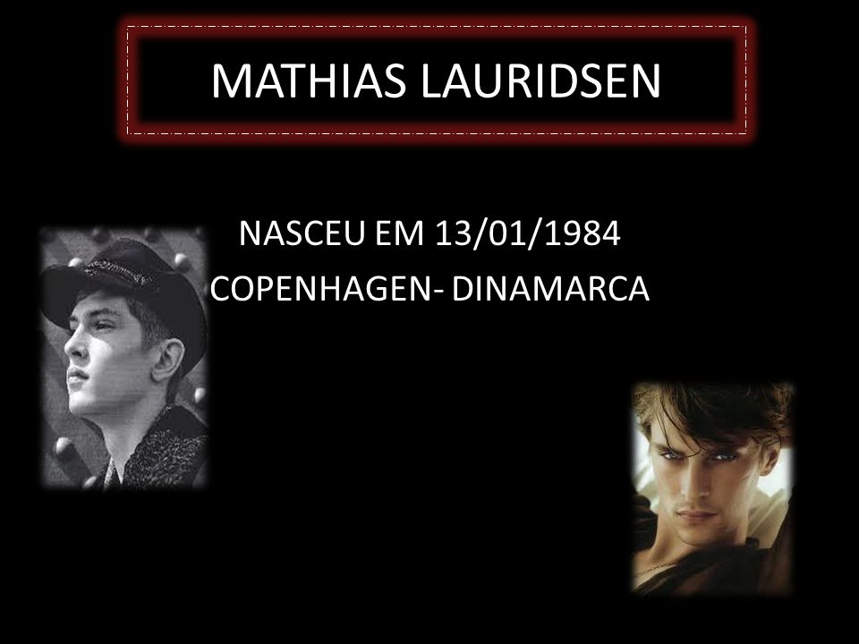 MATHIAS LAURIDSEN NASCEU EM 13/01/1984 COPENHAGEN- DINAMARCA